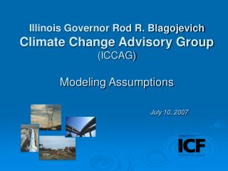 Illinois Governor Rod R. Blagojevich Climate Change Advisory Group (ICCAG) Modeling Assumptions