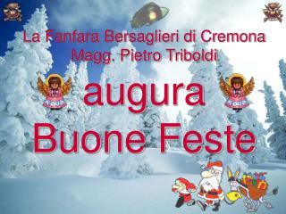 La Fanfara Bersaglieri di Cremona Magg. Pietro Triboldi augura Buone Feste