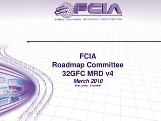 FCIA  Roadmap Committee 32GFC MRD v4 March 2010 Skip Jones - Chairman