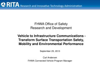 September 25, 2013 Carl Andersen FHWA Connected Vehicle Program Manager