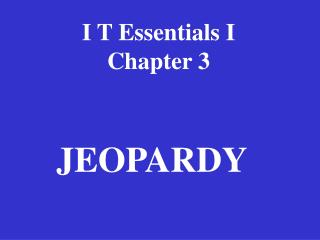 I T Essentials I Chapter 3