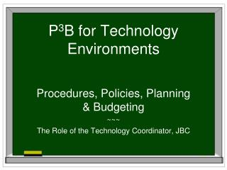 P 3 B for Technology Environments