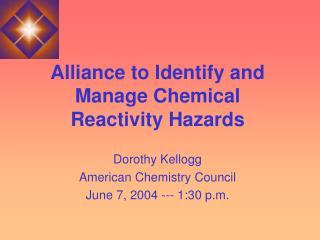 Alliance to Identify and Manage Chemical Reactivity Hazards Dorothy Kellogg
