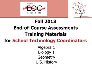 Fall 2013 End-of-Course Assessments Training Materials for  School Technology Coordinators