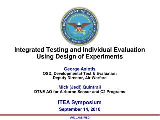 Integrated Testing and Individual Evaluation Using Design of Experiments  George Axiotis OSD, Developmental Test  Evalua