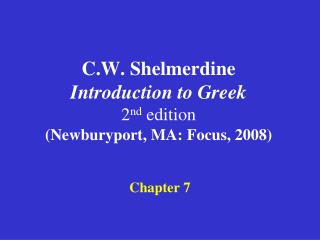 C.W. Shelmerdine Introduction to Greek  2 nd  edition (Newburyport, MA: Focus, 2008)
