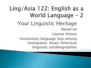 Ling/Asia 122: English as a World Language – 2