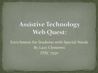 Assistive Technology  Web Quest:
