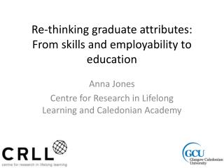 Re-thinking graduate attributes: From skills and employability to education