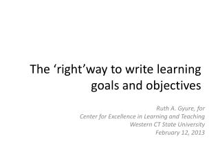 The � right�way  to write learning goals and objectives