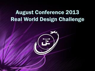 August Conference 2013 Real World Design Challenge