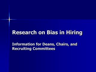 Research on Bias in Hiring Information for Deans, Chairs, and Recruiting Committees