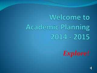 Welcome to  Academic  Planning 2014  -  2015