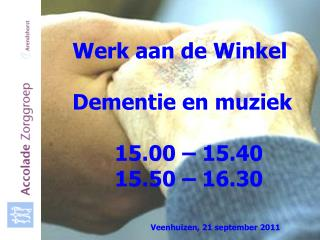 Werk aan de Winkel  Dementie en muziek  15.00   15.40  15.50   16.30