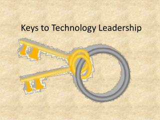 Keys to Technology Leadership