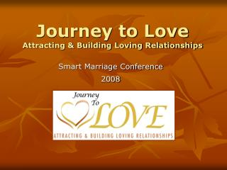 Journey to Love  Attracting & Building Loving Relationships