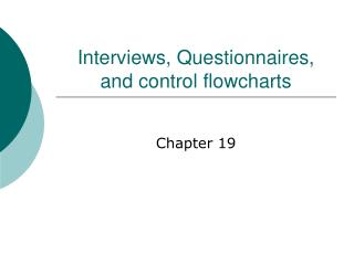 Interviews, Questionnaires, and control flowcharts