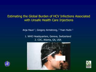 Estimating the Global Burden of HCV Infections Associated  with Unsafe Health Care Injections