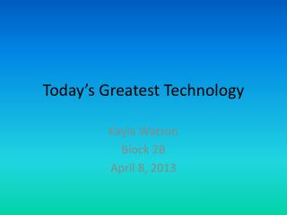 Today's Greatest Technology