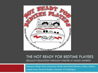 The Not Ready for Bedtime Players Sexuality Education through Theatre at UMass Amherst
