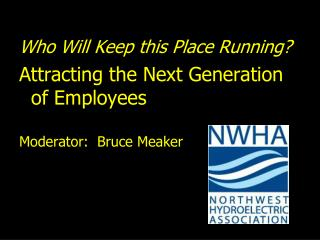 Who Will Keep this Place Running? Attracting the Next Generation of Employees