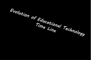 Evolution of Educational Technology Time Line