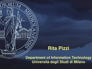 Rita Pizzi Department of Information Technology Università degli Studi di Milano