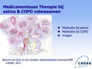 Medicatie bij astma Medicatie bij COPD Vragen