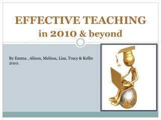 EFFECTIVE TEACHING in  2010 & beyond