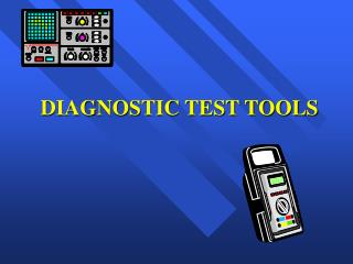 DIAGNOSTIC TEST TOOLS