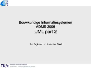 Bouwkundige Informatiesystemen ADMS 2006 UML part 2