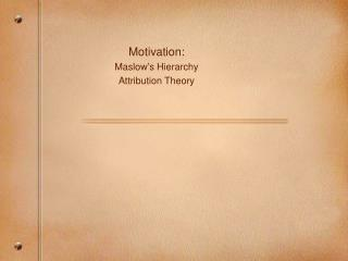 Motivation: Maslow's Hierarchy Attribution Theory