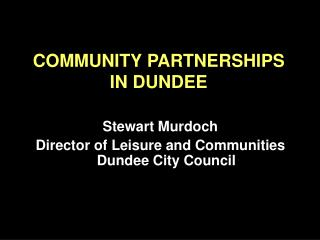 COMMUNITY PARTNERSHIPS IN DUNDEE