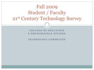 Fall 2009 Student / Faculty 21 st  Century Technology Survey