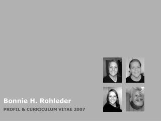 Bonnie H. Rohleder PROFIL & CURRICULUM VITAE 2007