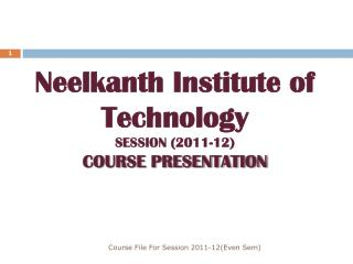 Neelkanth  Institute of Technology  SESSION (2011-12) COURSE PRESENTATION