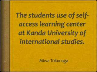 The students use of self-access learning center  at Kanda University of international studies.