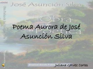 Poema Aurora de José Asunción Silva