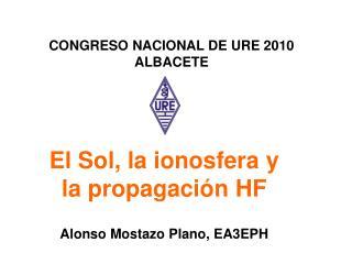 El Sol, la ionosfera y la propagación HF Alonso Mostazo Plano, EA3EPH