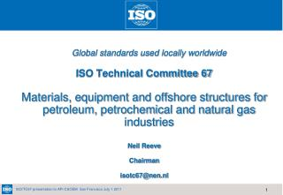 Global standards used locally worldwide ISO Technical Committee 67