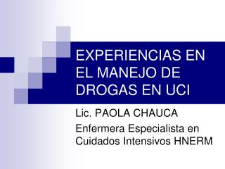 EXPERIENCIAS EN EL MANEJO DE DROGAS EN UCI