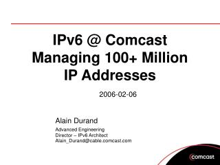 IPv6 @ Comcast Managing 100+ Million IP Addresses