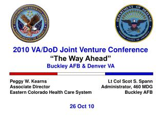 "2010 VA/DoD Joint Venture Conference ""The Way Ahead"" Buckley AFB & Denver VA"
