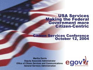 USA Services Making the Federal Government more  Citizen-Centric   Citizen Services Conference October 12, 2004