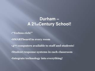 "Durham – A 21 st Century School! • ""Techno-rich!"" • SMARTboard  in every room"