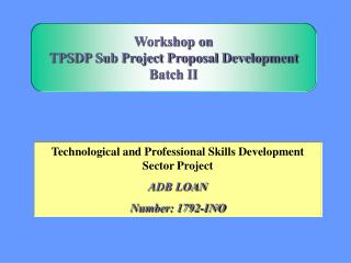Technological and Professional Skills Development Sector Project ADB LOAN Number: 1792-INO