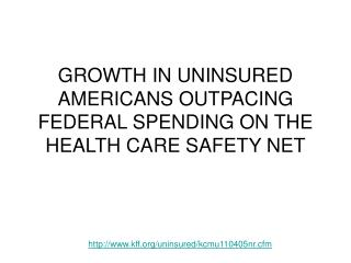 GROWTH IN UNINSURED AMERICANS OUTPACING FEDERAL SPENDING ON THE HEALTH CARE SAFETY NET