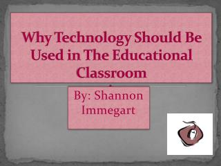 Why Technology Should Be Used in The Educational Classroom