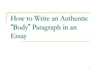 "How to Write an Authentic  "" Body ""  Paragraph in an Essay"
