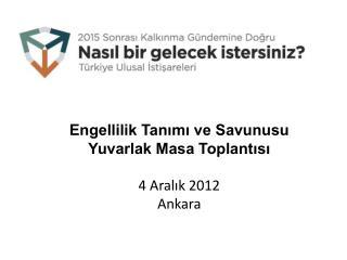 Engellilik Tanımı ve Savunusu  Yuvarlak Masa Toplantısı 4 Aralık 2012 Ankara